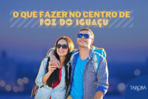 O que fazer no centro de Foz do Iguaçu