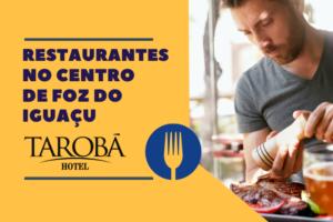 Restaurantes no centro de Foz do Iguaçu perto do Tarobá Hotel!