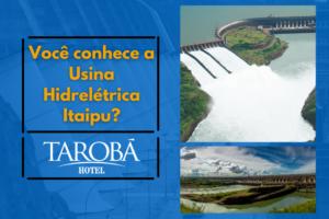 Você conhece a Usina Hidrelétrica Itaipu de Foz do Iguaçu