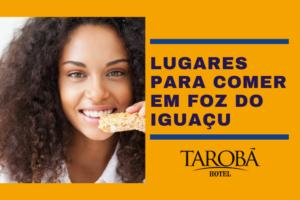 Lugares para comer em Foz do Iguaçu, dicas para todas refeições! 1