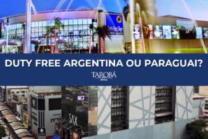 Duty Free Argentina ou Paraguai, qual compensa mais?