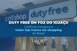 CellShop inaugurará duty free em Foz do Iguaçu